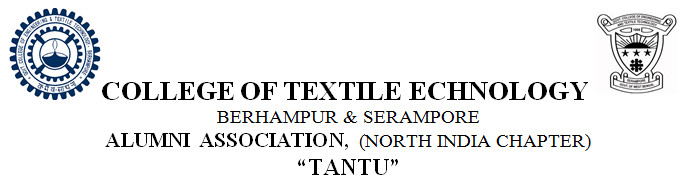 "COLLEGE OF TEXTILE ECHNOLOGY BERHAMPUR & SERAMPORE ALUMNI ASSOCIATION, (NORTH INDIA CHAPTER) ""TANTU"""
